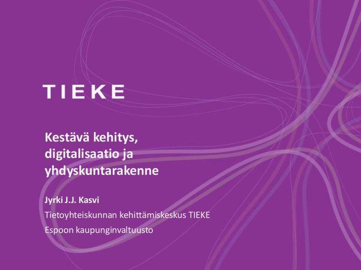 Kestävä kehitys, digitalisaatio ja yhdyskuntarakenne by Jyrki J.J. Kasvi via slideshare