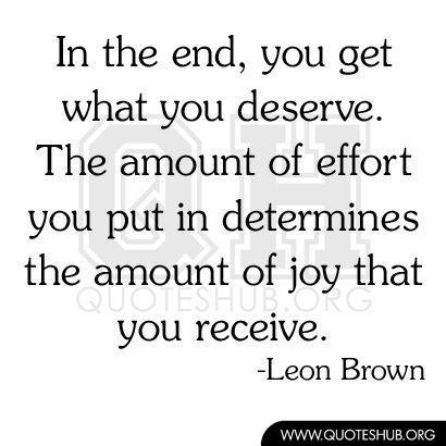In the end, you get what you deserve | Quotes Hub