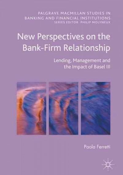 New Perspectives on the Bank-firm Relationship: Lending, Management and the Impact of Basel III