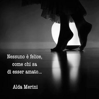 Nessuno è felice come chi sa di essere amato - Alda Merini