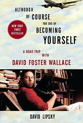 Although Of Course You End Up Becoming Yourself: A Road Trip with David Foster Wallace by David Lipsky. February.