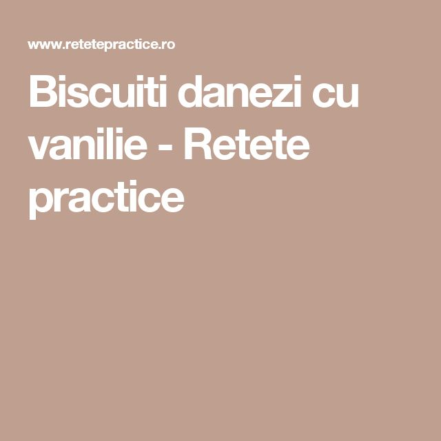 Biscuiti danezi cu vanilie - Retete practice