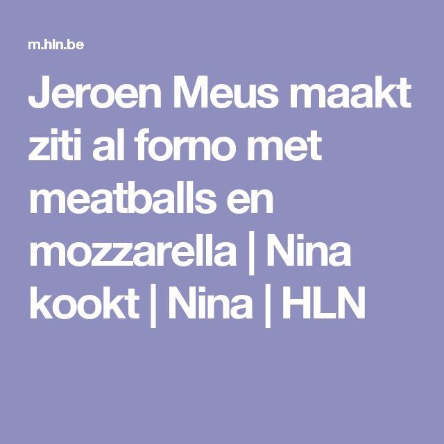 Jeroen Meus maakt ziti al forno met meatballs en mozzarella | Nina kookt | Nina | HLN