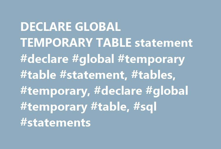 DECLARE GLOBAL TEMPORARY TABLE statement #declare #global #temporary #table #statement, #tables, #temporary, #declare #global #temporary #table, #sql #statements http://papua-new-guinea.remmont.com/declare-global-temporary-table-statement-declare-global-temporary-table-statement-tables-temporary-declare-global-temporary-table-sql-statements/  # DECLARE GLOBAL TEMPORARY TABLE statement The DECLARE GLOBAL TEMPORARY TABLE statement defines a temporary table for the current connection. These…