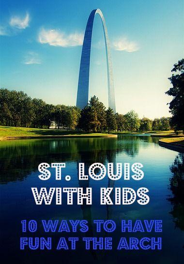 St. Louis with Kids: 10 Ways to Enjoy the Gateway Arch