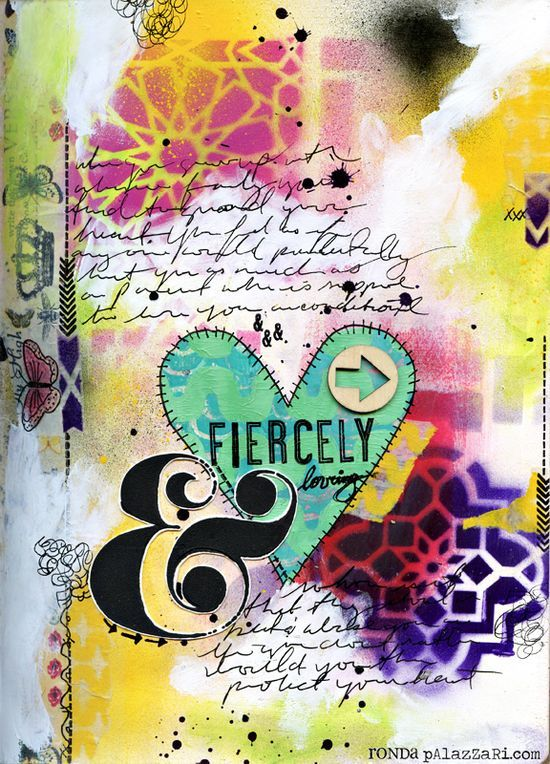 Ronda Palazzari Fiercely Loving I journaled some deep thoughts in my pushed handwriitng and then added in some doodles.  i also stamped some images around the page to finish it off.