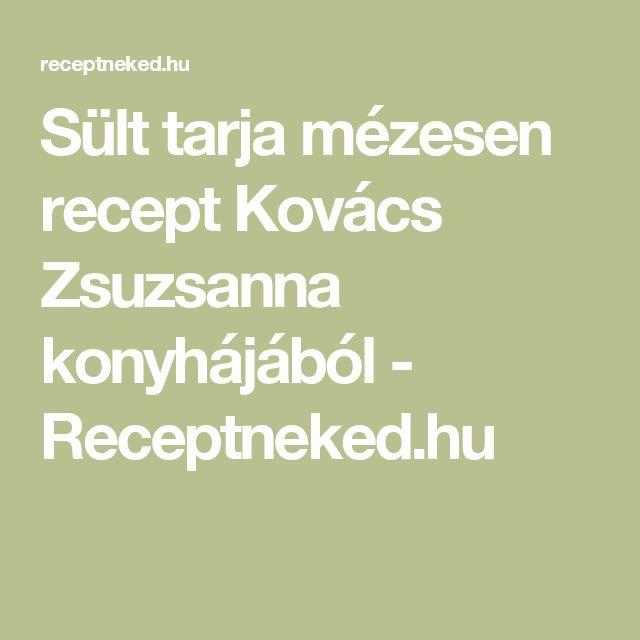 Sült tarja mézesen recept Kovács Zsuzsanna konyhájából - Receptneked.hu