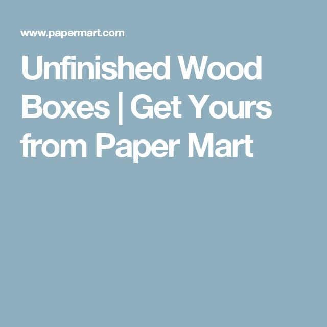 Unfinished Wood Boxes | Get Yours from Paper Mart