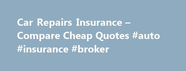 Car Repairs Insurance – Compare Cheap Quotes #auto #insurance #broker http://insurances.nef2.com/car-repairs-insurance-compare-cheap-quotes-auto-insurance-broker/  #car repair insurance # Who needs car repairs insurance? In many countries of the world, such as the UK, car insurance is compulsory. It's an insurance that can protect you, and other drivers, from hugely costly fees. Car repairs insurance is different. Car insurance will likely cover you if your car is stolen or, for example, if…