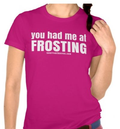 You Had Me At Frosting