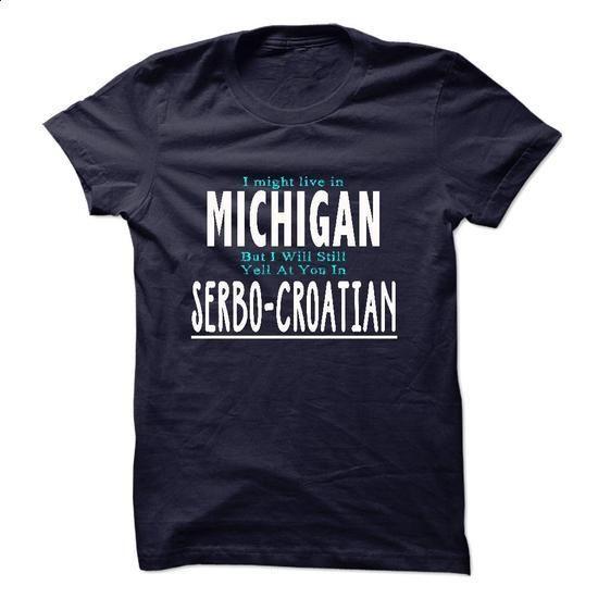 I live in MICHIGAN I CAN SPEAK SERBO-CROATIAN - shirt dress #men t shirts #funny…