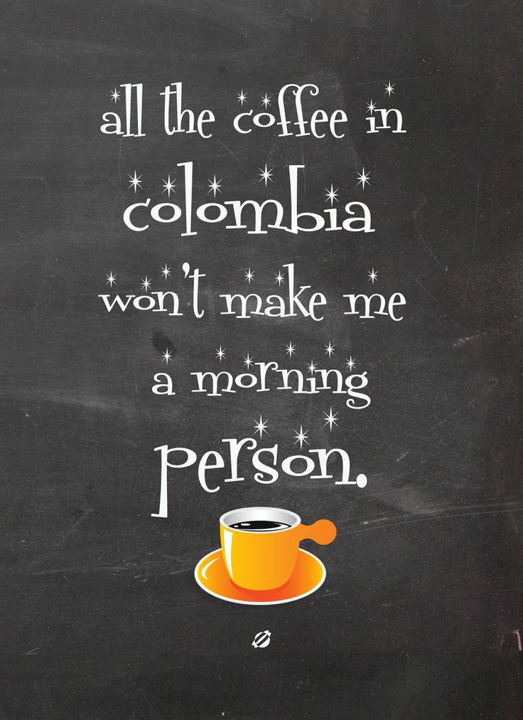 All the Coffee in Colombia... seriously not enough.
