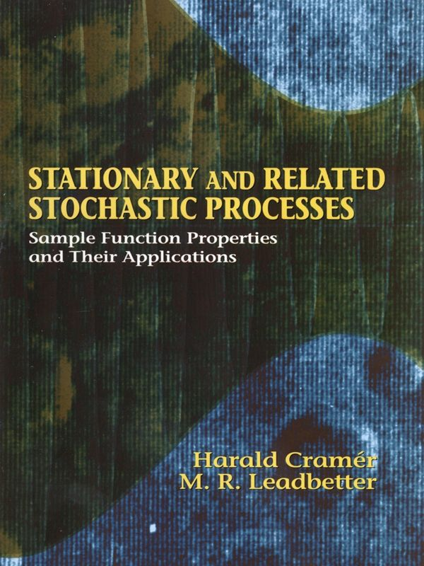 Stationary and Related Stochastic Processes by Harald Cramér  This graduate-level text offers a comprehensive account of the general theory of stationary processes, with special emphasis on the properties of sample functions. Assuming a familiarity with the basic features of modern probability theory, the text develops the foundations of the general theory of stochastic processes, examines processes with a continuous-time parameter, and applies the general theory to...