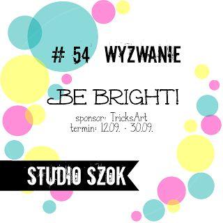 """Studio SZOK: Wyzwanie #54 """"Be bright!"""""""