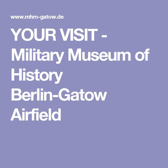 YOUR VISIT - Military Museum of History Berlin-Gatow Airfield
