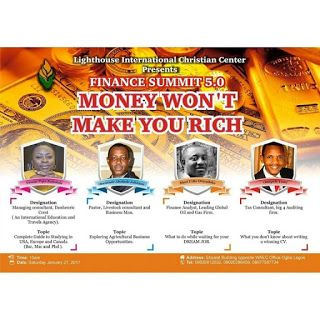 FINANCE SUMMIT 5.0: Learn how to school abroad without paying a dime and How Money wont Make you Rich   Finance Summit is an initiative of Lighthouse International Christian Center Ogba A mentoring platform where successful persons in the Corporate world (Business Banking Finance Consulting Oil and Gas Real Estate) can share their success secrets with aspiring youths. The fifth edition of the Finance Summit tagged Money Wont Make You Rich  holds Saturday 21 January  2016 by 10 AM and will…