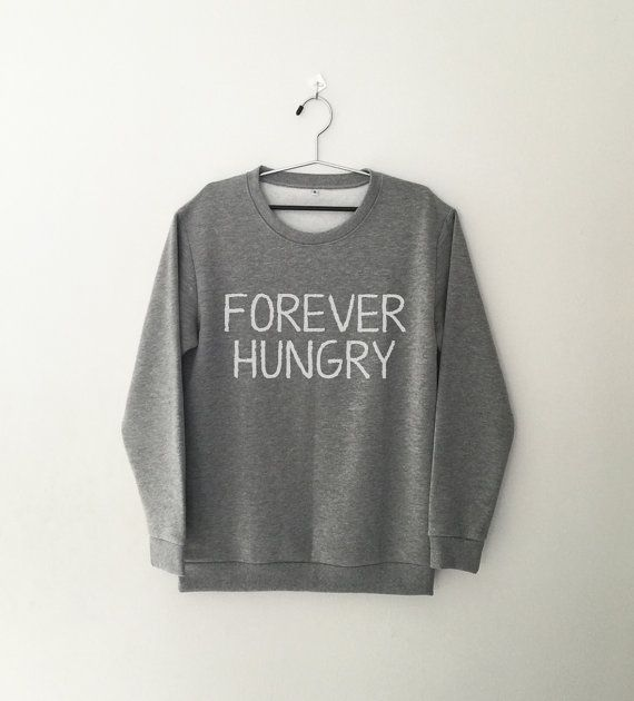 Forever hungry • Sweatshirt • jumper • Clothes Casual Outift for • teens • movies • girls • women • summer • fall • spring • winter • outfit ideas • hipster • dates • school • parties • Polyvores • Tumblr Teen Grunge Fashion Graphic Tee Shirt