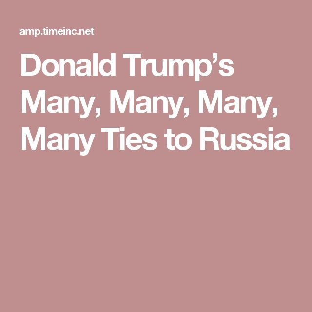 Donald Trump's Many, Many, Many, Many Ties to Russia