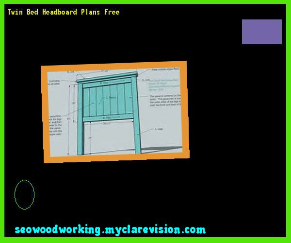 Twin Bed Headboard Plans Free 165741 - Woodworking Plans and Projects!
