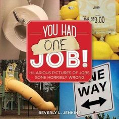 You Had One Job! is a collection of hilarious pictures features job-related disasters and general ineptitudes. If someone hangs a stop sign upside down or paints crooked lines on a highway, count on s