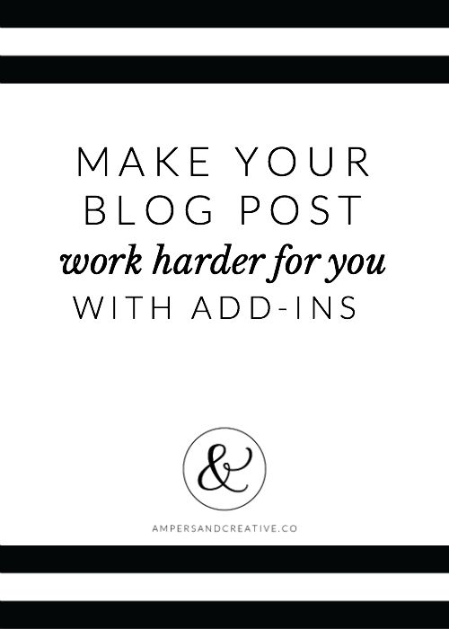 Make Your Blog Post Work Harder for You With Add-ins | 14+ features to add to your next blog post that will keep readers engage and boost the longevity of your post