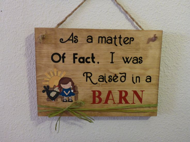 "Homemade wood sign ""As a Matter Of Fact, I was Raised in a BARN"": home family decor chicken farm country gift funny humorous by PatchofHeavenCountry on Etsy"