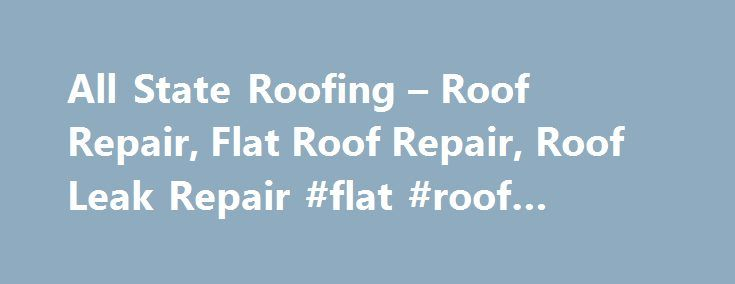 All State Roofing – Roof Repair, Flat Roof Repair, Roof Leak Repair #flat #roof #contractor http://malawi.remmont.com/all-state-roofing-roof-repair-flat-roof-repair-roof-leak-repair-flat-roof-contractor/  # Roof Repair Contractors on Roof Repair Las Vegas Tue MAY 20 Hail and wind damage is a real threat to your roof. Your insurance could cover your loss and repair your roof. Our roof repair contractors can inspect and issue roof leak repair estimates. For flat roof repair in Las Vegas or a…