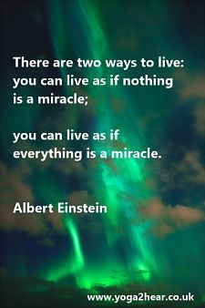 There two ways to live: you can live as if nothing is a miracle; you can live as if everything is a miracle.  Albert Einstein.