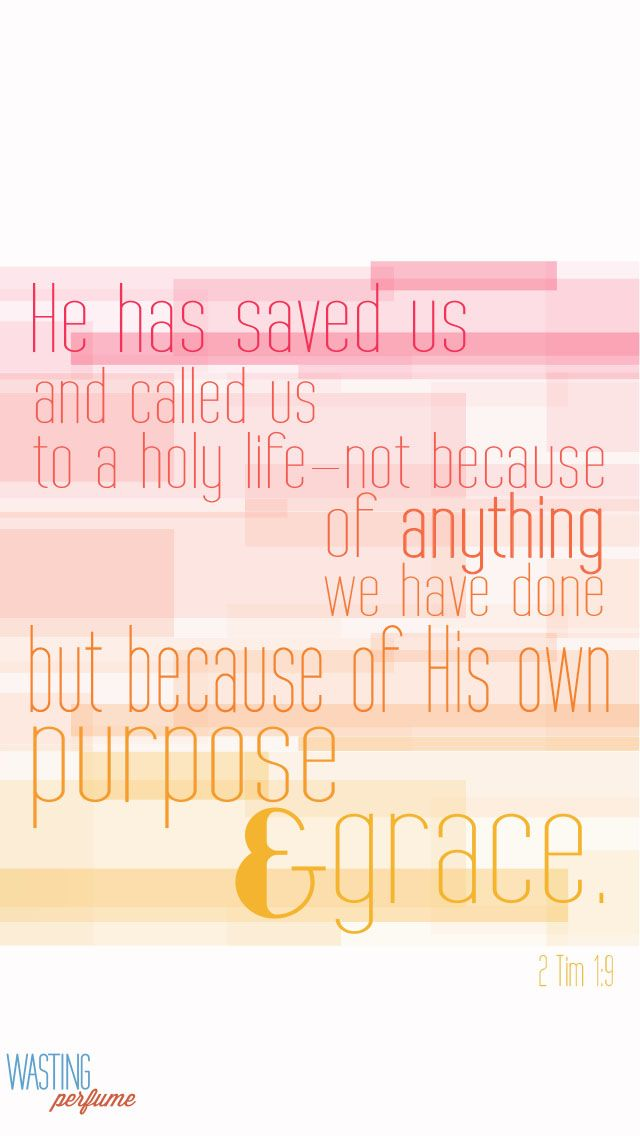 2 Timothy 1:9 -Who hath saved us, and called us with an holy calling, not according to our works, but according to his own purpose and grace, which was given us in Christ Jesus before the world began,...More at http://beliefpics.christianpost.com/