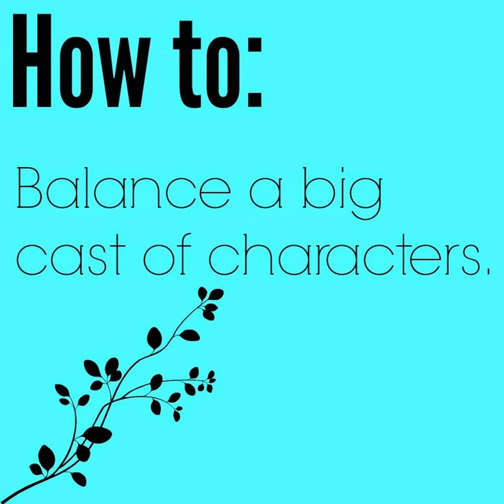 How To: Balance a BIG Cast of Characters --
