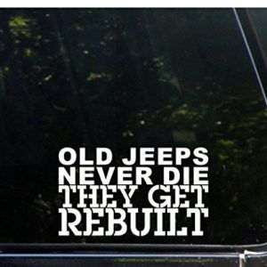 Old Jeeps Never Die They Get Rebuilt Wrangler Sticker Decal