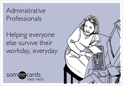 Funny Admin pros day Ecard: Administrative Professionals Helping everyone else survive their workday, everyday.