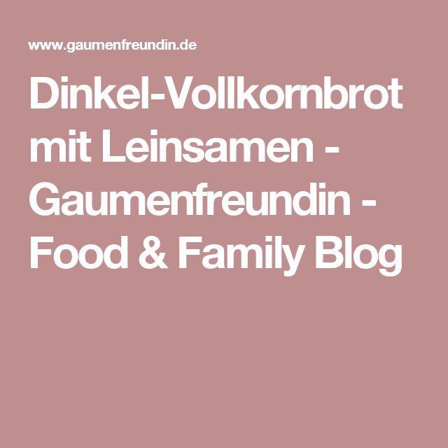 Dinkel-Vollkornbrot mit Leinsamen - Gaumenfreundin - Food & Family Blog