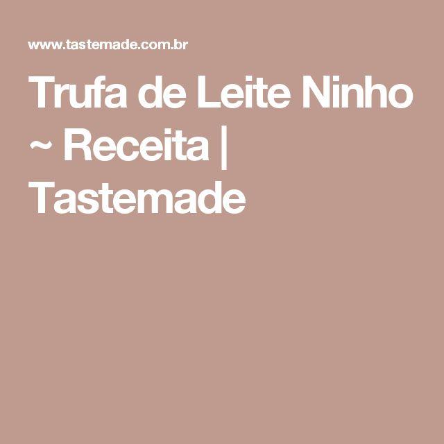 Trufa de Leite Ninho ~ Receita | Tastemade