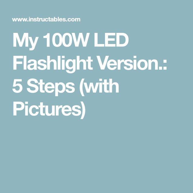 My 100W LED Flashlight Version.: 5 Steps (with Pictures)