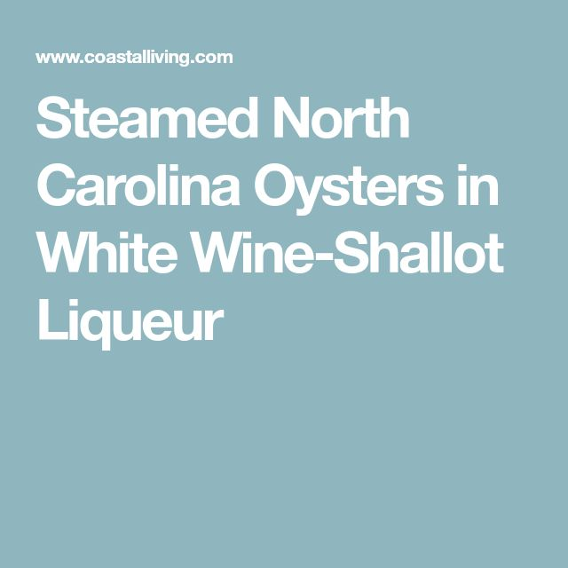Steamed North Carolina Oysters in White Wine-Shallot Liqueur