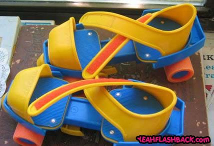 fisher price roller skates... if u hit a rock...it was game over...