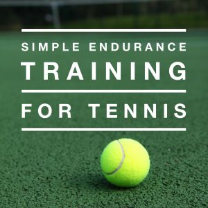 Tennis Mini-Course - Simple Endurance Training for Tennis