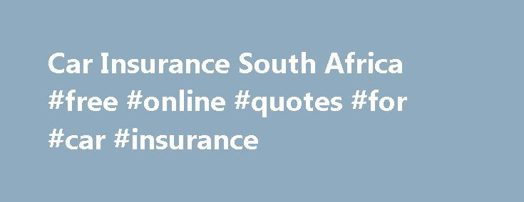 Car Insurance South Africa #free #online #quotes #for #car #insurance http://fitness.nef2.com/car-insurance-south-africa-free-online-quotes-for-car-insurance/  # Vir die Afrikaanse weergawe, gaan na: Versekering Car Insurance South Africa Save on your monthly insurance premiums by getting an online car insurance quote. If needed, you can also include your home contents, buildings and more. Various options exist to get affordable rates for your car. If financially within your reach, taking a…