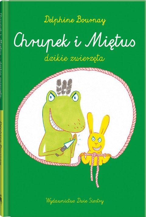 """Delphine Bournay (scen. & rys.), """"Chrupek i Miętus – dzikie zwierzęta"""", Dwie Siostry, 2013."""