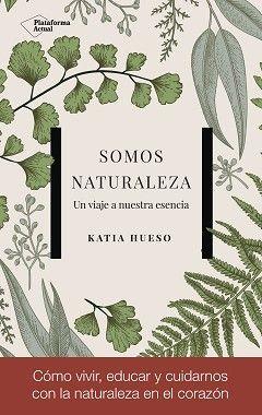 Cómo vivir, educar y cuidarnos con la naturaleza en el corazón