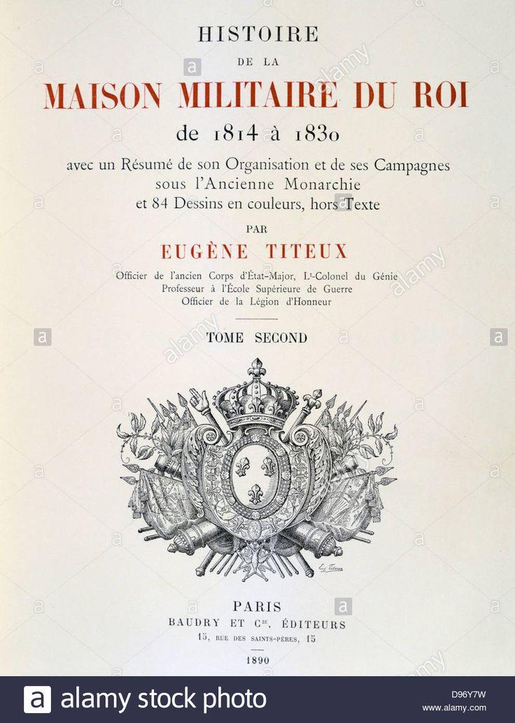 Histoire de la maison militaire du Roi de 1814 a 1830', Volume II by Eugene Titeux, Paris, 1890. - 38) MAISON DU ROI. B: MAISON MILITAIRE/ Cette troupe d'élite joue un rôle décisif dans certaines batailles. Le 10 août 1792, les gardes suisses se font massacrer pour protéger Louis XVI et sa famille. Sur le champ de bataille, rassemblée autour du porte-cornette blanche, elle sert de garde rapprochée au roi. En l'absence du roi, elle combat quand même: c'est la seule armée permanente du…