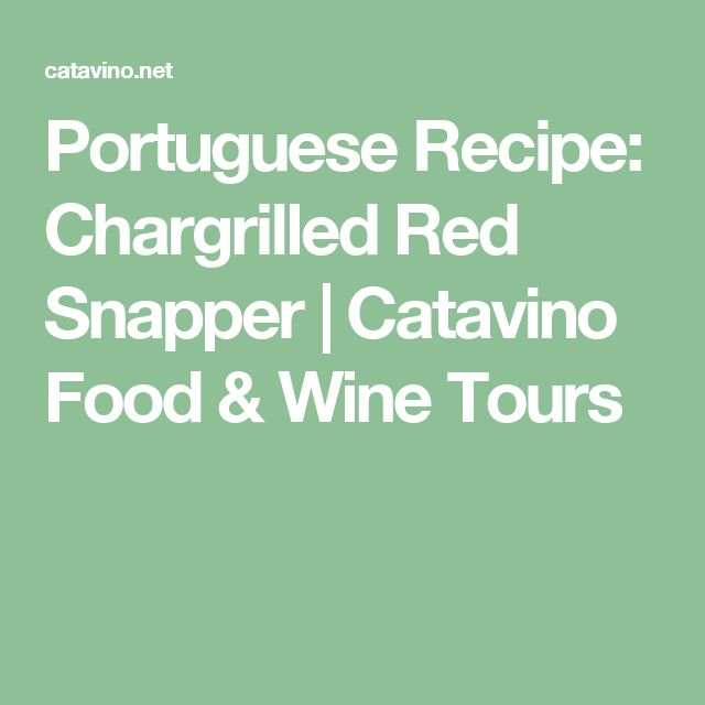 Portuguese Recipe: Chargrilled Red Snapper | Catavino Food & Wine Tours