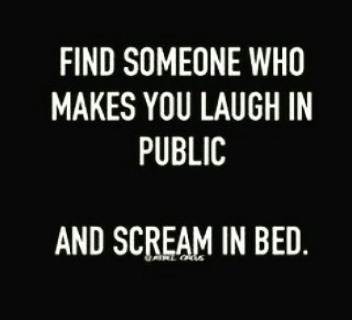 Find Someone Who Makes You Laugh In Public And Scream In Bed