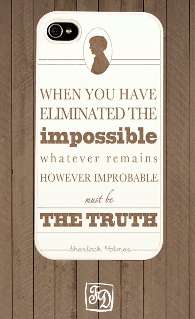 Iphone 4 case SHERLOCK Holmes quote  minimalistic  by FeerieDoll, $15.00. Now if only I had an iphone