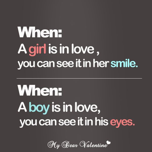When a girl is in love, you can see it in her smile. When a boy is in love, you can see it in his eyes. #quotes