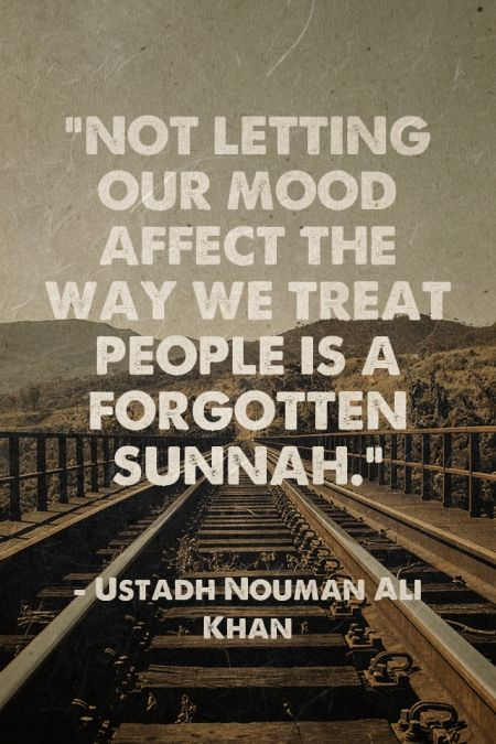 "noorvictory: discoverislamthings: Not letting our mood affect the way we treat people is a forgotten sunnah."" - - Ustadh Nouman Ali Khan Surah 'Abasa."