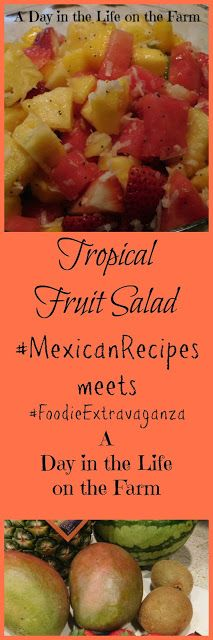 A Day in the Life on the Farm: Tropical Fruit Salad #MexicanRecipes #FoodieExtravaganza