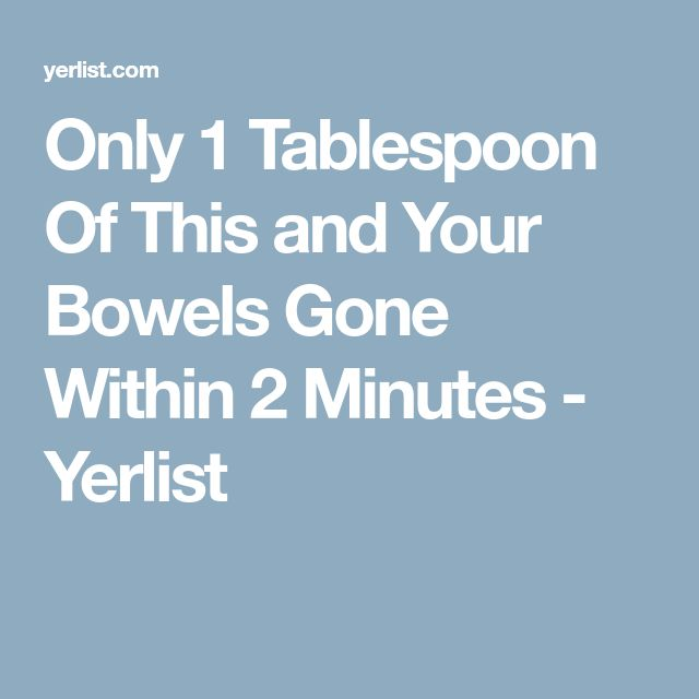 Only 1 Tablespoon Of This and Your Bowels Gone Within 2 Minutes - Yerlist
