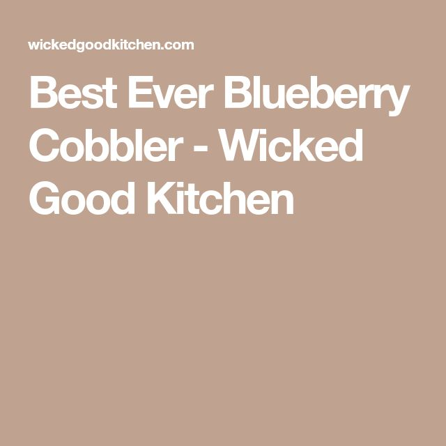 Best Ever Blueberry Cobbler - Wicked Good Kitchen